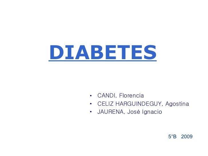 DIABETES <ul><li>CANDI, Florencia  </li></ul><ul><li>CELIZ HARGUINDEGUY, Agostina </li></ul><ul><li>JAURENA, José Ignacio ...