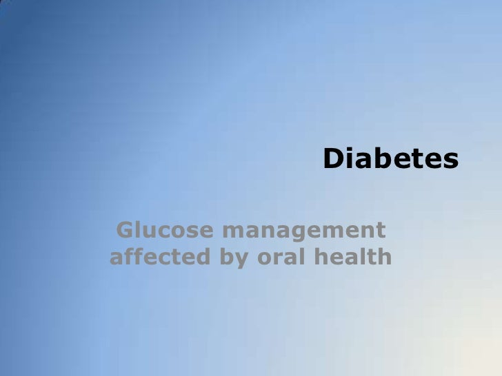 Diabetes <br />Glucose management affected by oral health<br />