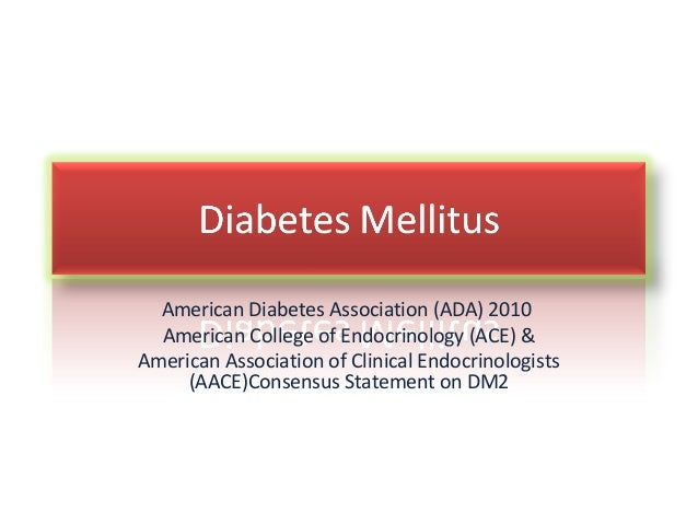 American Diabetes Association (ADA) 2010  American College of Endocrinology (ACE) &American Association of Clinical Endocr...