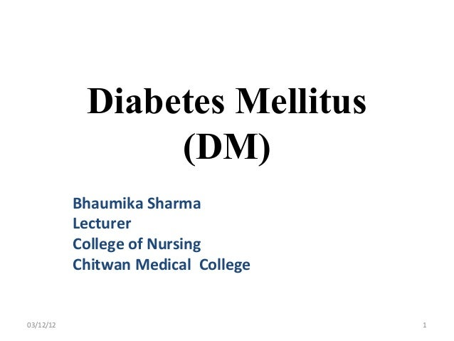 Diabetes Mellitus                 (DM)           Bhaumika Sharma           Lecturer           College of Nursing          ...