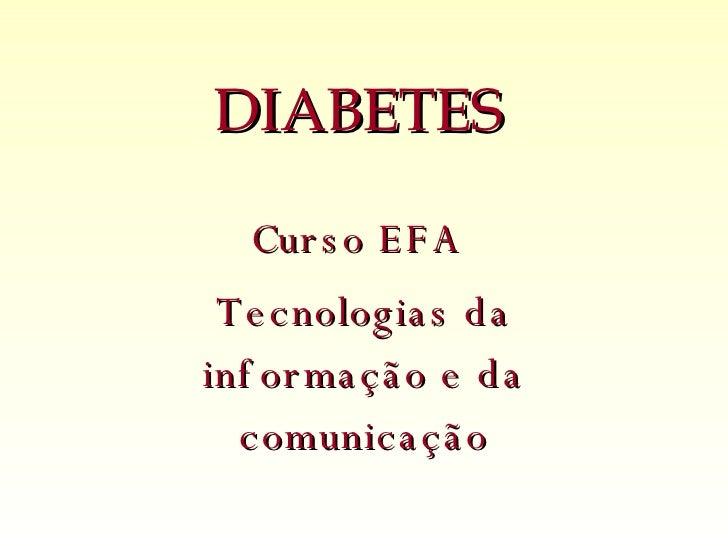 DIABETES Curso EFA  Tecnologias da informação e da comunicação Manuela E Ana Maria