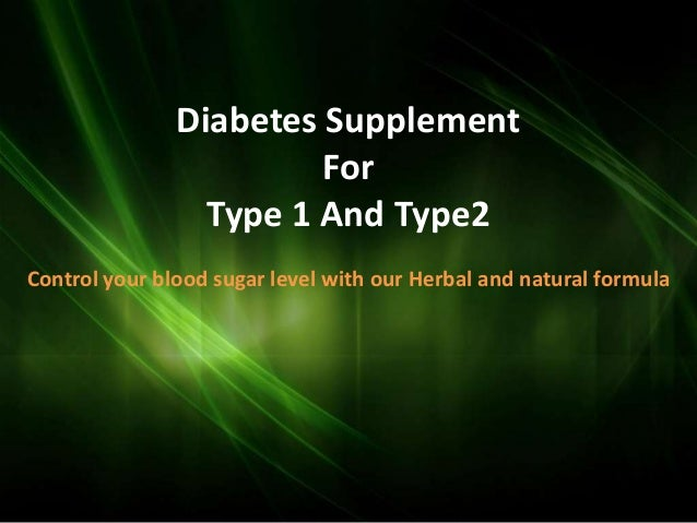 Diabetes Supplement                        For                 Type 1 And Type2Control your blood sugar level with our Her...