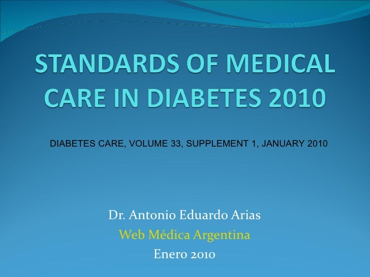 Dr. Antonio Eduardo Arias Web Médica Argentina Enero 2010 DIABETES CARE, VOLUME 33, SUPPLEMENT 1, JANUARY 2010