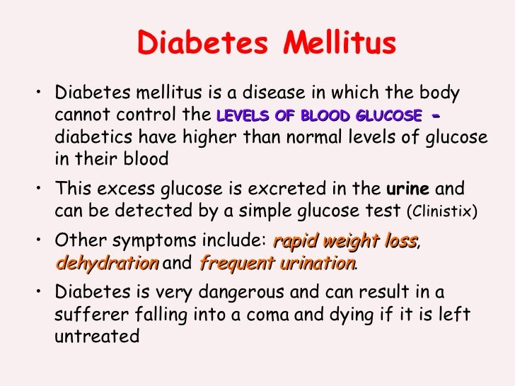 Diabetes Mellitus <ul><li>Diabetes mellitus is a disease in which the body cannot control the  LEVELS OF BLOOD GLUCOSE  - ...