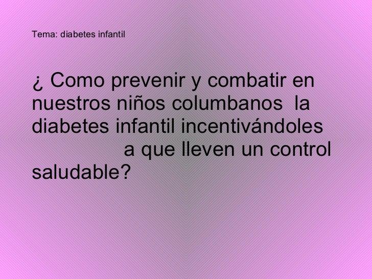 Tema: diabetes infantil ¿ Como prevenir y combatir en nuestros niños columbanos  la diabetes infantil incentivándoles  a q...