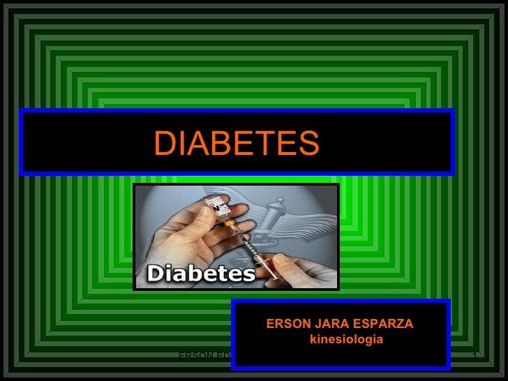 DIABETES <ul><li>ERSON JARA ESPARZA </li></ul><ul><li>  kinesiología  </li></ul>
