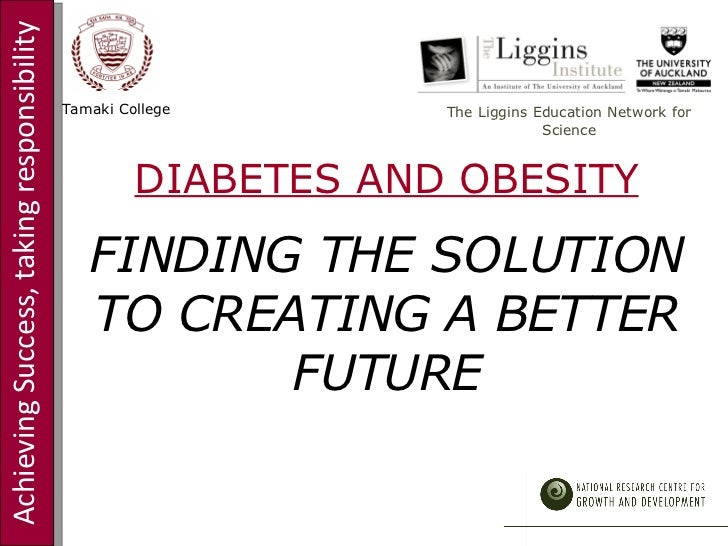 Achieving Success, taking responsibility Tamaki College The Liggins Education Network for Science DIABETES AND OBESITY FIN...