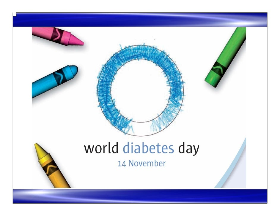 World Diabetes Day  World Diabetes Day takes place on 14 November every year. The date was chosen because it marks the bir...