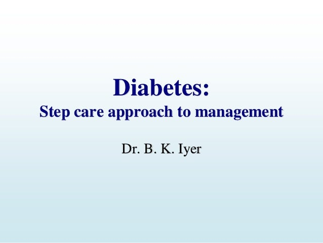 Diabetes: Step care approach to management Dr. B. K. Iyer