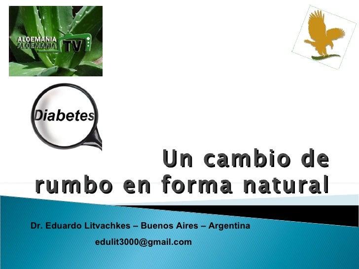 Un cambio derumbo en forma naturalDr. Eduardo Litvachkes – Buenos Aires – Argentina              edulit3000@gmail.com