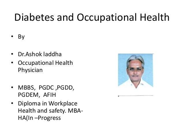 Diabetes and Occupational Health • By • Dr.Ashok laddha • Occupational Health Physician • MBBS, PGDC ,PGDD, PGDEM, AFIH • ...