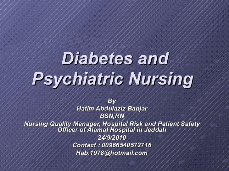 Diabetes and Psychiatric Nursing   By Hatim Abdulaziz Banjar BSN,RN Nursing Quality Manager, Hospital Risk and Patient Saf...