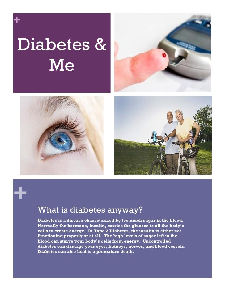+  Diabetes &    Me     +     What is diabetes anyway?     Diabetes is a disease characterized by too much sugar in the bl...