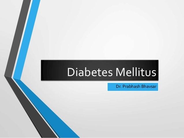 Diabetes Mellitus Dr. Prabhash Bhavsar