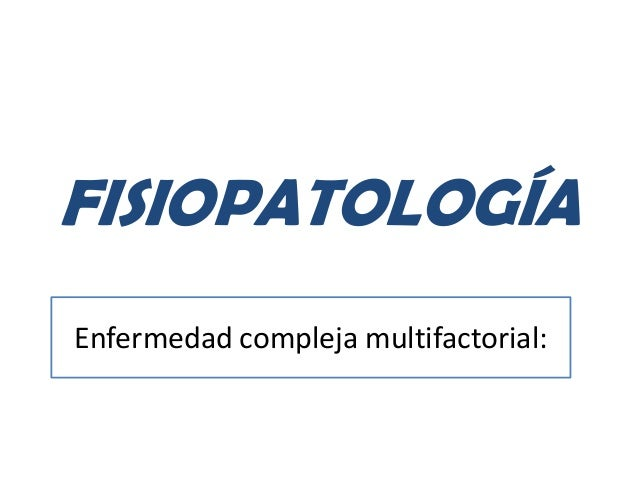 FISIOPATOLOGÍAEnfermedad compleja multifactorial: