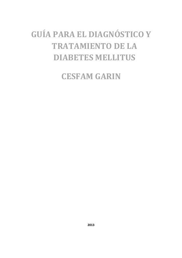 GUÍA PARA EL DIAGNÓSTICO Y    TRATAMIENTO DE LA     DIABETES MELLITUS      CESFAM GARIN            2013