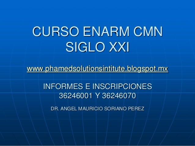 CURSO ENARM CMN     SIGLO XXIwww.phamedsolutionsintitute.blogspot.mx    INFORMES E INSCRIPCIONES        36246001 Y 3624607...