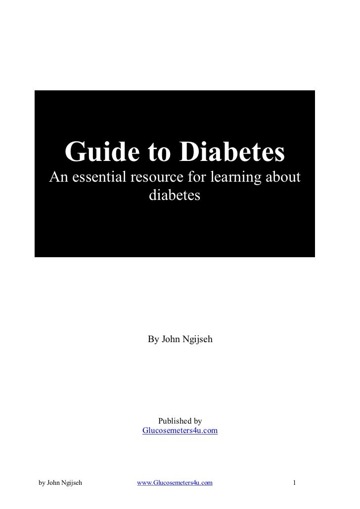 Guide to Diabetes   An essential resource for learning about                   diabetes                     By John Ngijse...