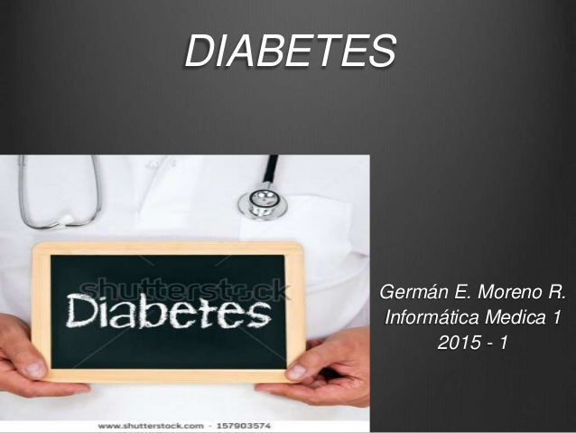DIABETES Germán E. Moreno R. Informática Medica 1 2015 - 1