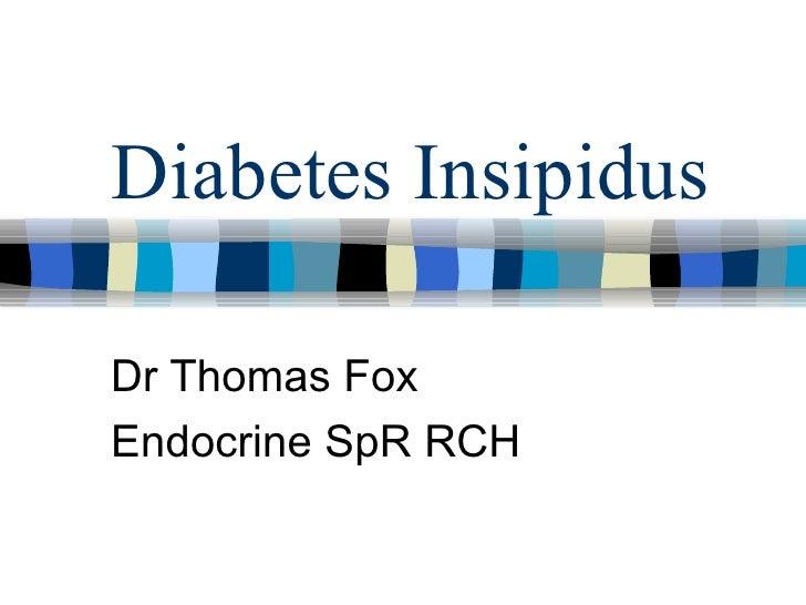 Diabetes Insipidus Dr Thomas Fox  Endocrine SpR RCH