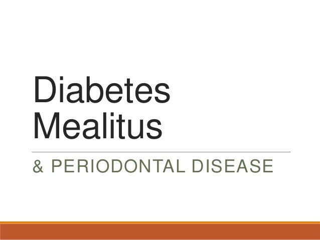 Diabetes mealitus &periodontal disease