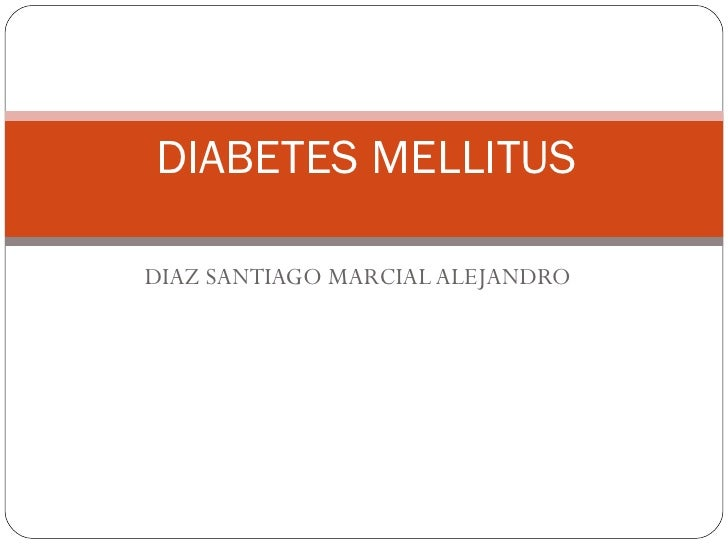 DIAZ SANTIAGO MARCIAL ALEJANDRO DIABETES MELLITUS