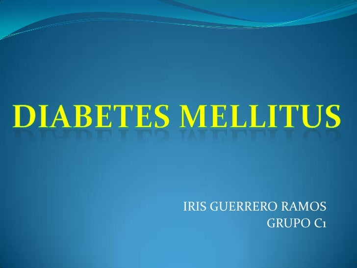DIABETES MELLITUS<br />IRIS GUERRERO RAMOS<br />GRUPO C1<br />