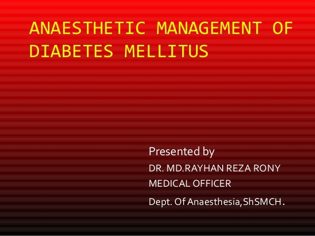 ANAESTHETIC MANAGEMENT OFDIABETES MELLITUS           Presented by           DR. MD.RAYHAN REZA RONY           MEDICAL OFFI...