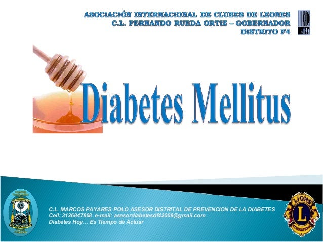 C.L. MARCOS PAYARES POLO ASESOR DISTRITAL DE PREVENCION DE LA DIABETES Cell: 3126847868 e-mail: asesordiabetesdf42009@gmai...