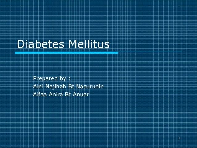 Diabetes Mellitus Prepared by : Aini Najihah Bt Nasurudin Aifaa Anira Bt Anuar  1