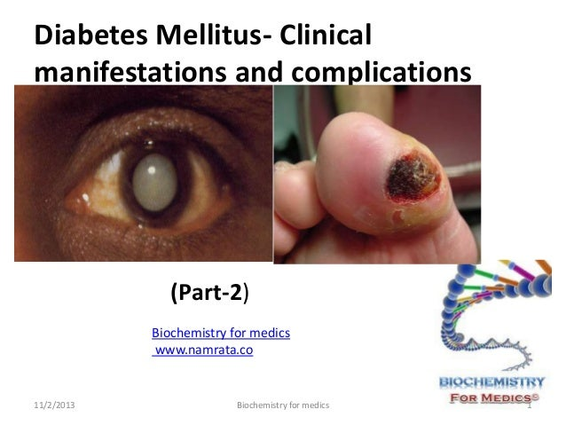Diabetes Mellitus- Clinical manifestations and complications  (Part-2) Biochemistry for medics www.namrata.co  11/2/2013  ...