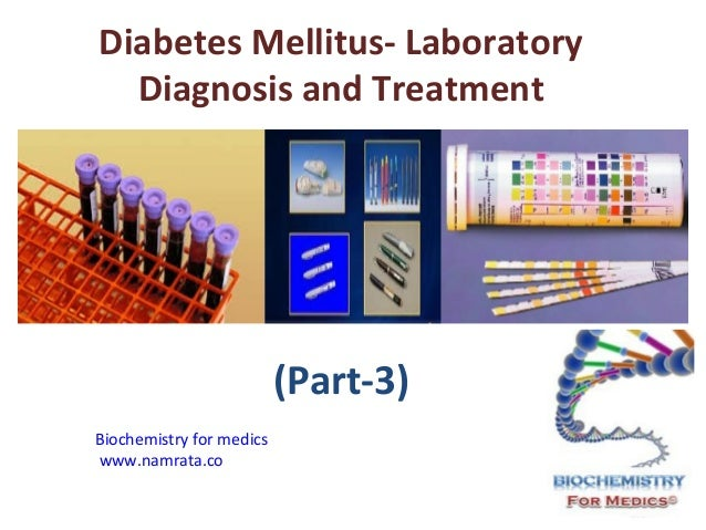 Diabetes Mellitus- Laboratory Diagnosis and Treatment  (Part-3) Biochemistry for medics www.namrata.co