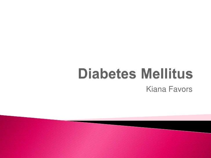 Diabetes Mellitus<br />Kiana Favors<br />