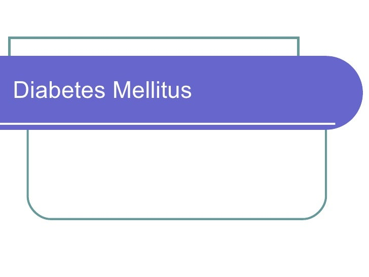 Diabetes Mellitus   Ppt May 2006 Revised