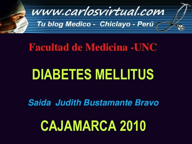 Facultad de Medicina -UNC<br />DIABETES MELLITUS<br />Saida  Judith Bustamante Bravo<br /> CAJAMARCA 2010<br />