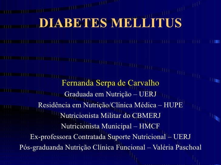 DIABETES MELLITUS Fernanda Serpa de Carvalho Graduada em Nutrição – UERJ Residência em Nutrição/Clínica Médica – HUPE Nutr...