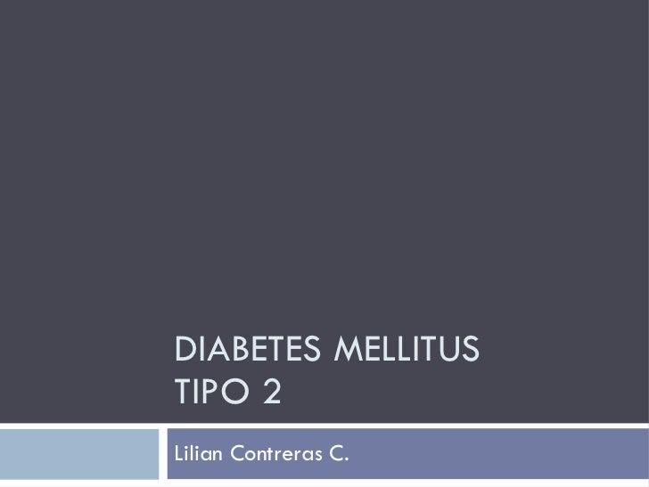 DIABETES MELLITUS  TIPO 2 Lilian Contreras C.