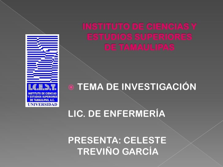 INSTITUTO DE CIENCIAS Y ESTUDIOS SUPERIORES DE TAMAULIPAS<br />TEMA DE INVESTIGACIÓN<br />LIC. DE ENFERMERÍA<br />PRESENTA...