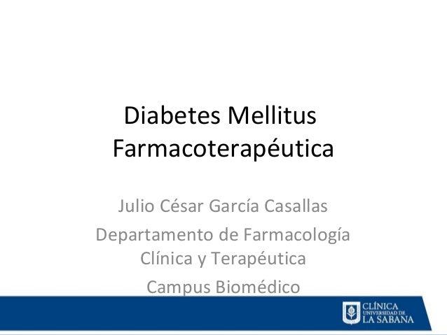 Diabetes Mellitus Farmacoterapéutica  Julio César García CasallasDepartamento de Farmacología     Clínica y Terapéutica   ...