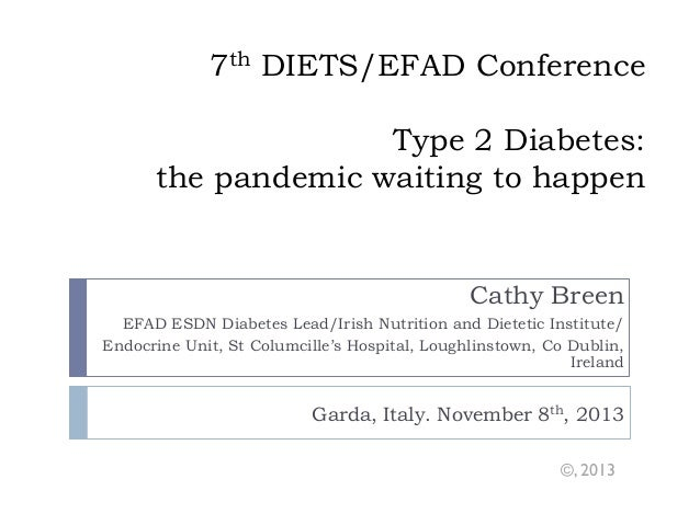 7th DIETS/EFAD Conference Type 2 Diabetes: the pandemic waiting to happen  Cathy Breen EFAD ESDN Diabetes Lead/Irish Nutri...