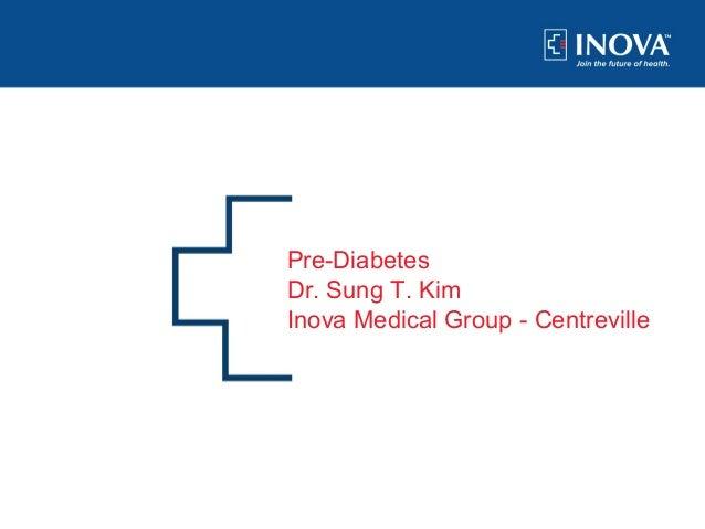 Pre-Diabetes Dr. Sung T. Kim Inova Medical Group - Centreville  1