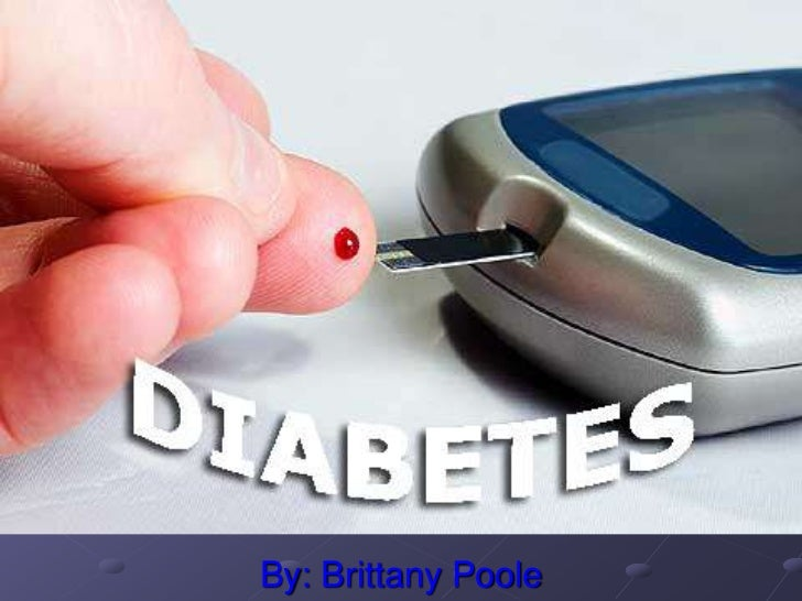 Diabetes <br />By: Brittany Poole<br />