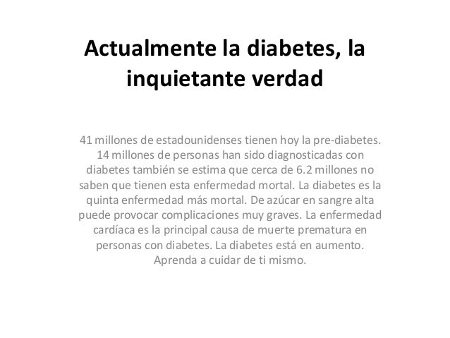 Actualmente la diabetes, la    inquietante verdad41 millones de estadounidenses tienen hoy la pre-diabetes.    14 millones...