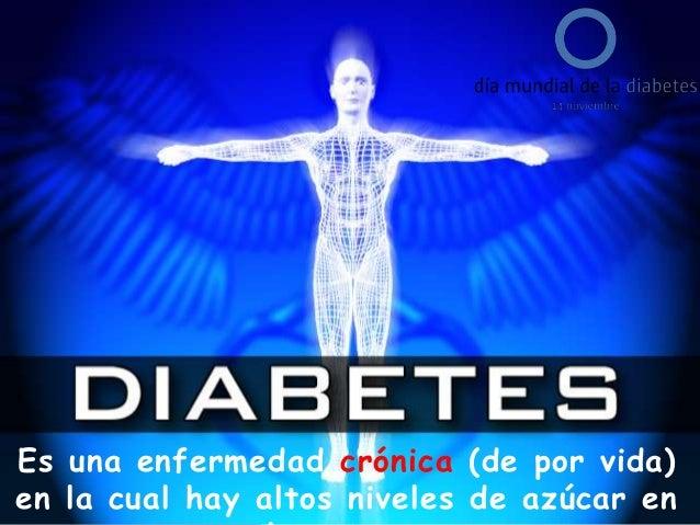 Es una enfermedad crónica (de por vida) en la cual hay altos niveles de azúcar en