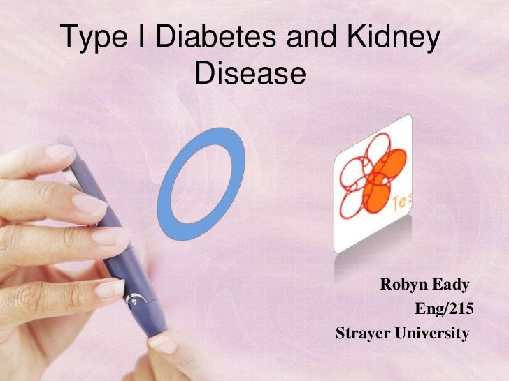 Type I Diabetes and Kidney          Disease                        Robyn Eady                            Eng/215          ...