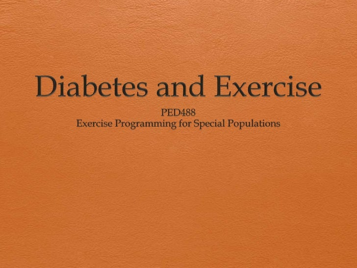 Diabetes and Exercise<br />PED488<br />Exercise Programming for Special Populations<br />
