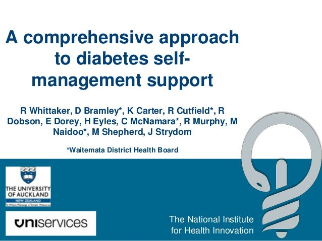 A comprehensive approach to diabetes selfmanagement support R Whittaker, D Bramley*, K Carter, R Cutfield*, R Dobson, E Do...