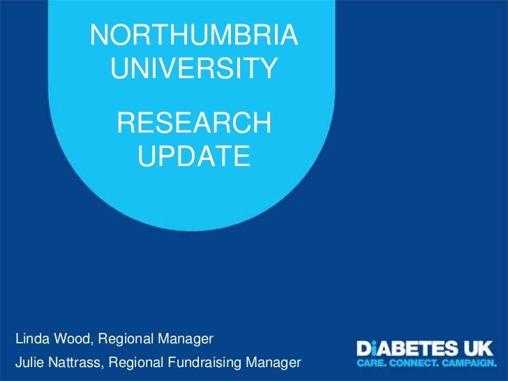NORTHUMBRIA            UNIVERSITY               RESEARCH                UPDATELinda Wood, Regional ManagerJulie Nattrass, ...