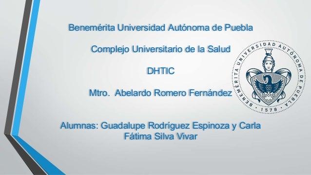 Benemérita Universidad Autónoma de Puebla Complejo Universitario de la Salud DHTIC Mtro. Abelardo Romero Fernández Alumnas...
