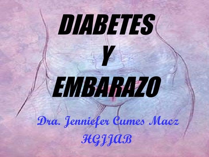 DIABETES Y EMBARAZO Dra. Jenniefer Cumes Macz HGJJAB